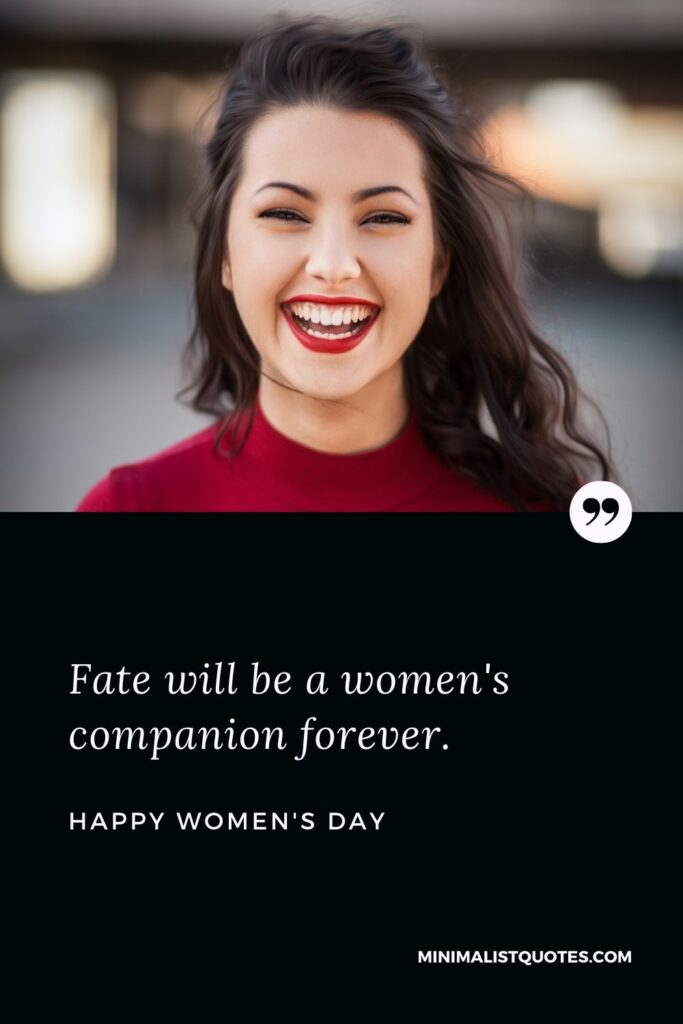 Women's Day Wish & Message: Fate will be awomen's companion forever.