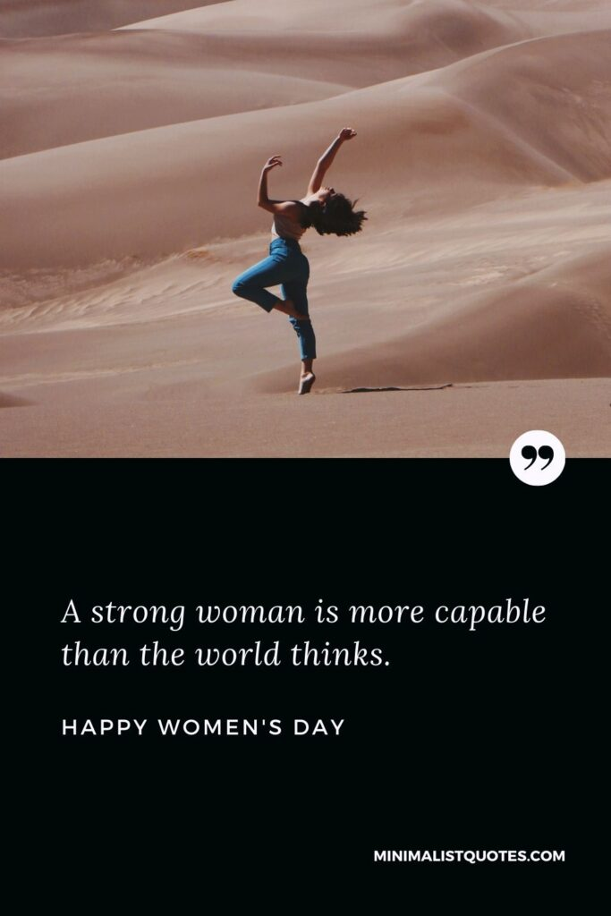 Women's Day Wish: A strong woman is more capable than the world thinks.