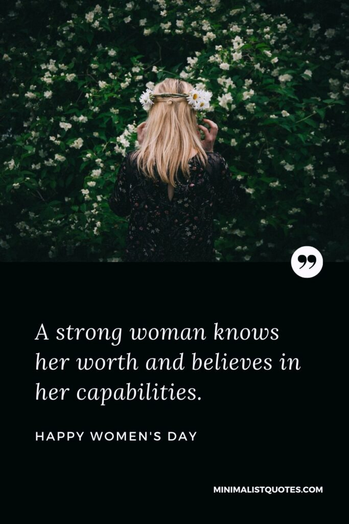 Women's Day Wish: A strong woman knows her worth and believes in her capabilities.