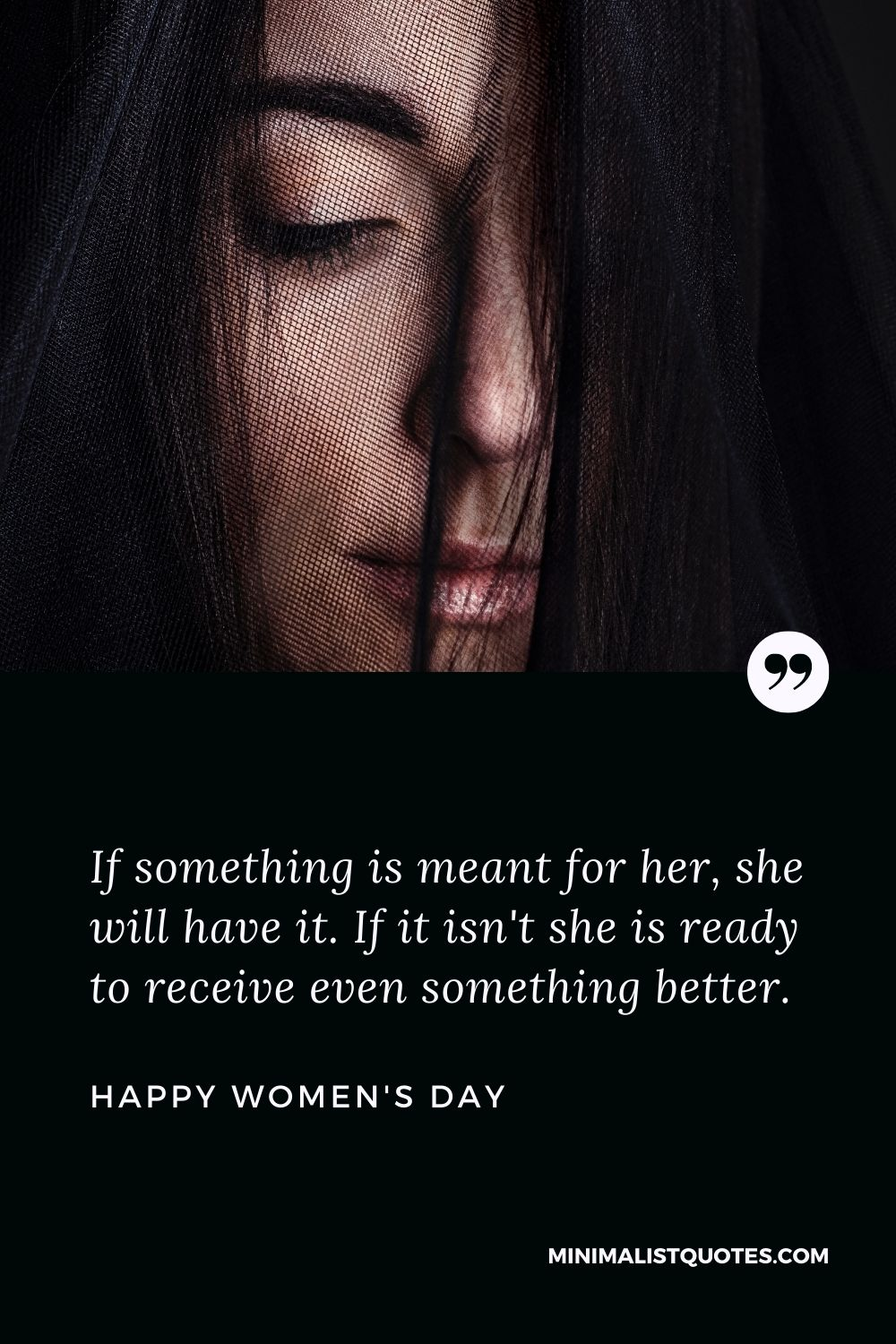 Women's Day Wish - If something is meant for her, she will have it. If it isn't she is ready to receive even something better.