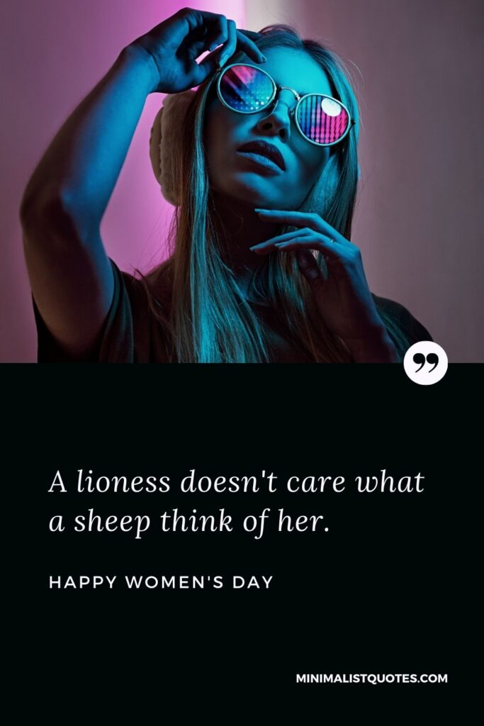 Women's Day Wish & Messages With Image: A lioness doesn't care what a sheep think of her.