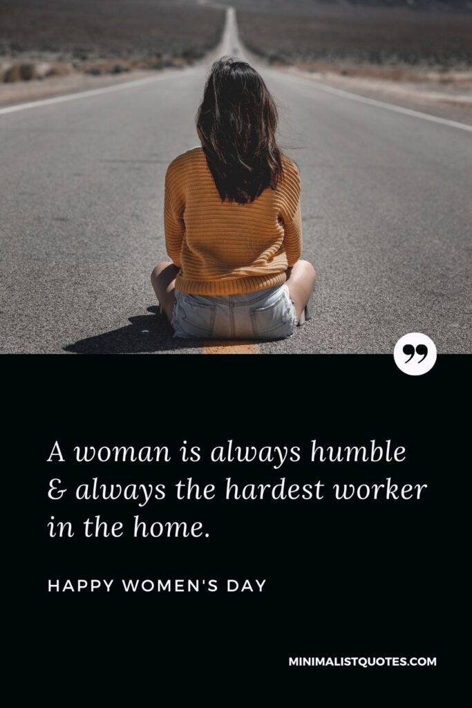 Women's Day Wish & Message: A woman is always humble & always the hardest worker in the home.
