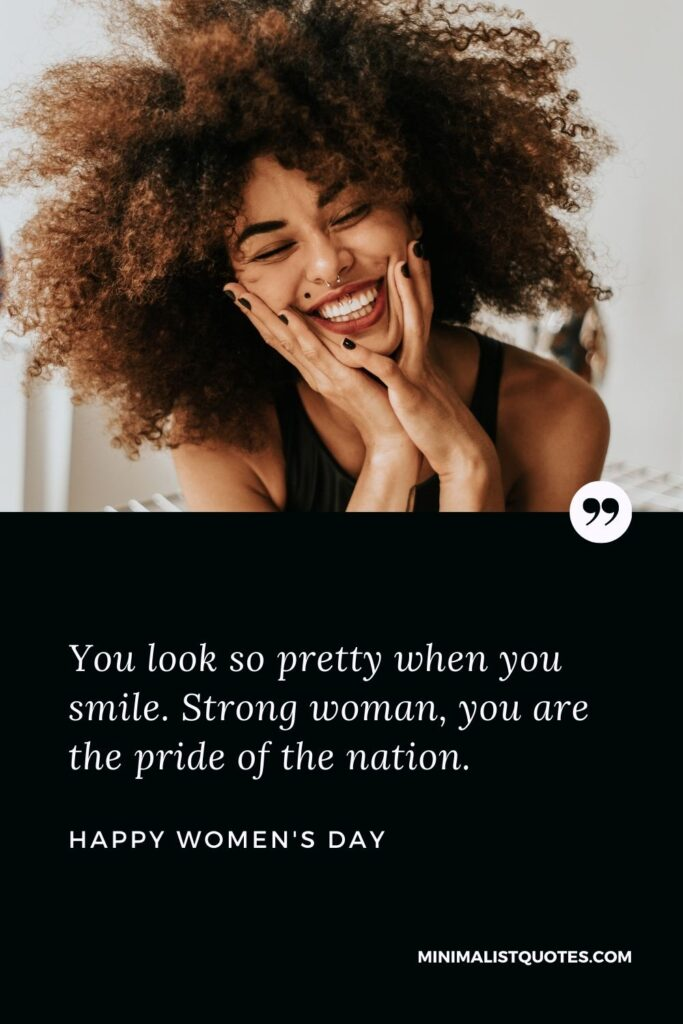 Women's Day Wish & Message: You look so prettywhen you smile. Strong woman, you are the pride of the nation.