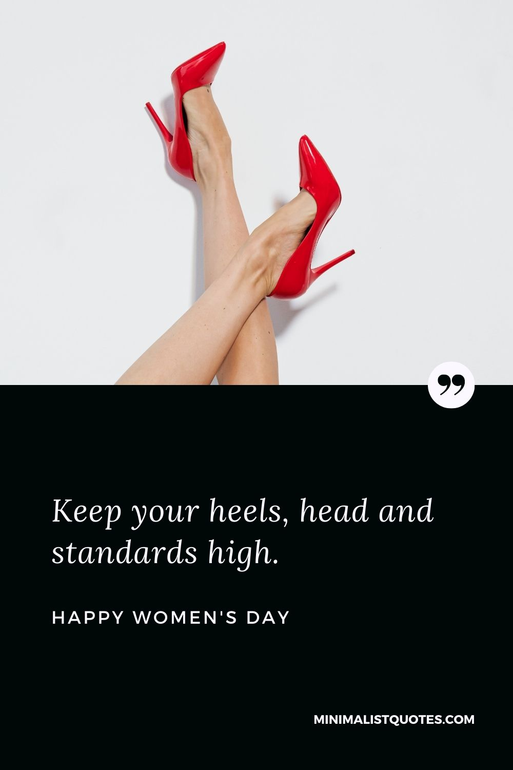 Women's Day Wish & Message: Keep your heels, head, and standards high.