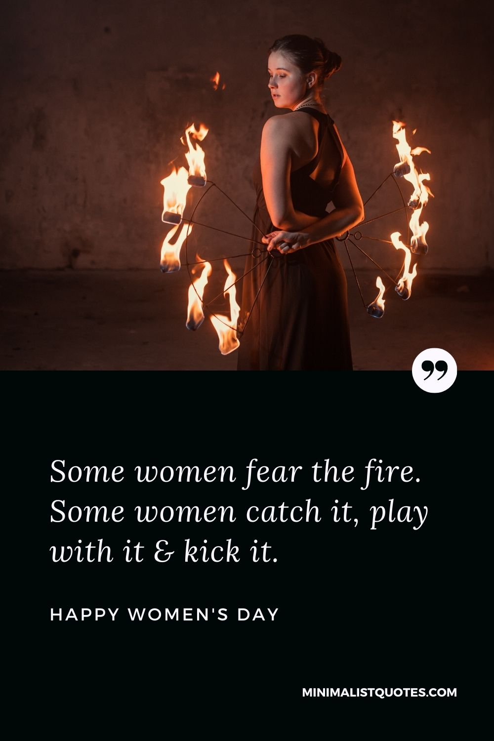Women's Day Wish & Message: Some women fear the fire. Some women catch it, play with it & kick it.