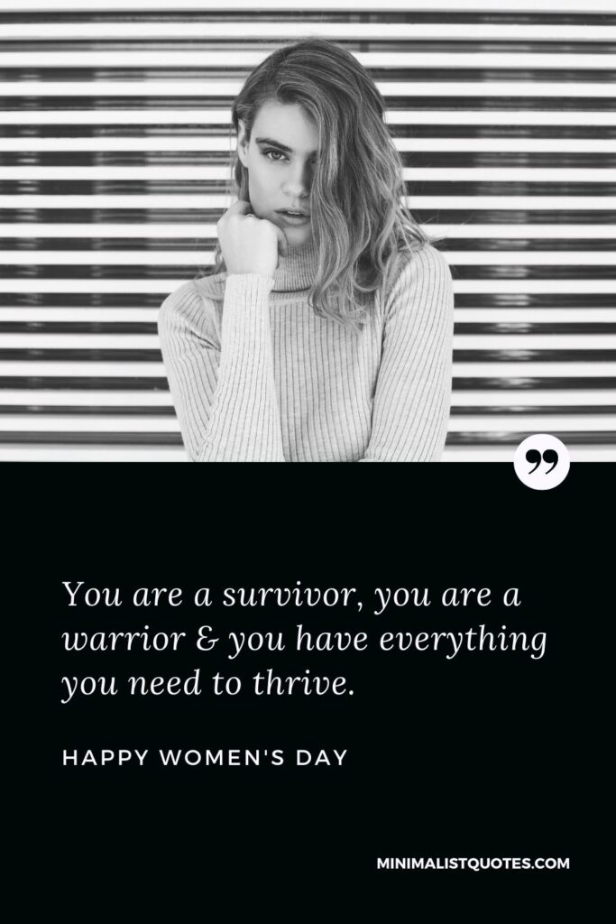 Women's Day Wish & Message: You are a survivor, you are a warrior & you have everything you need to thrive.