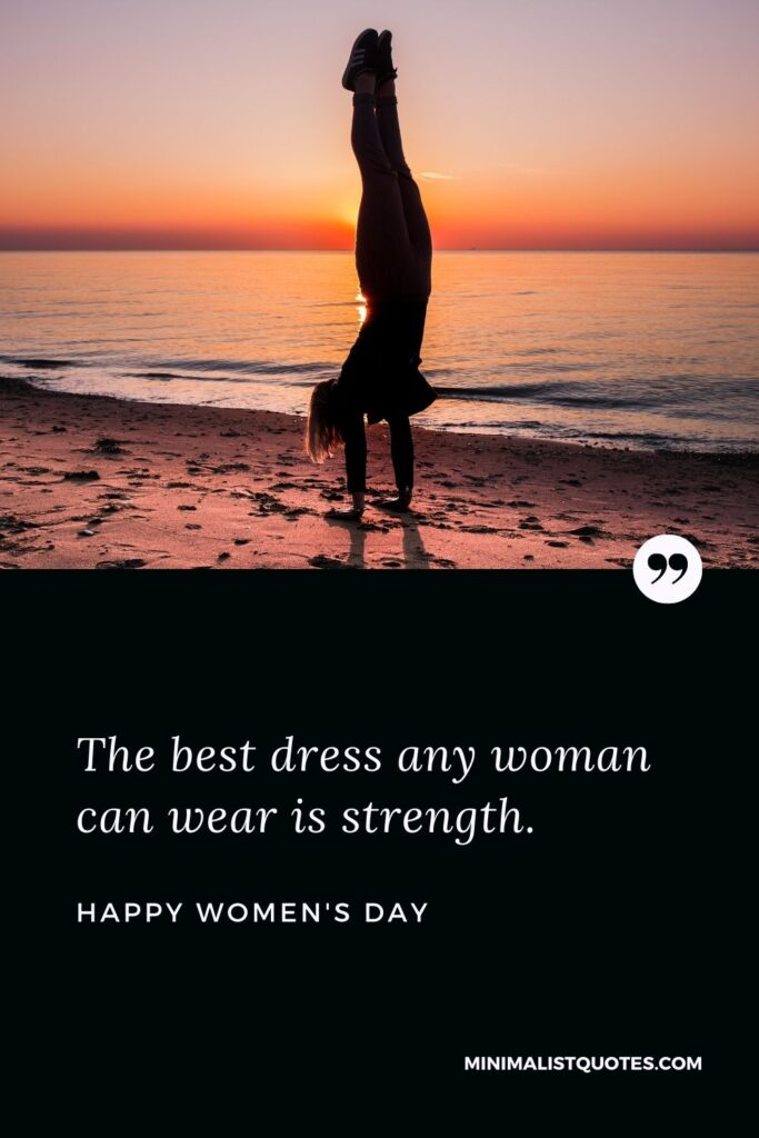 Women's Day Wish: The best dress any woman can wear is strength.