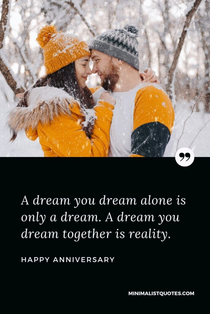 Anniversary Wish & Message With HD Image: A dream you dream alone is only a dream. A dream you dream together is reality. Happy Anniversary!