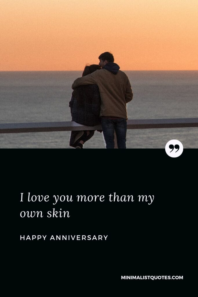 Anniversary wish & message with HD image: I love you more than my own skin. Happy Anniversary!
