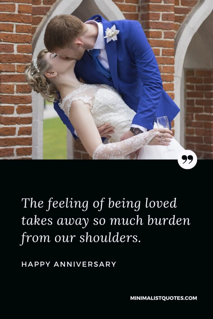 Anniversary Wish & Message With Image: The feeling of being loved takes away so much burden from our shoulders. Happy Anniversary!