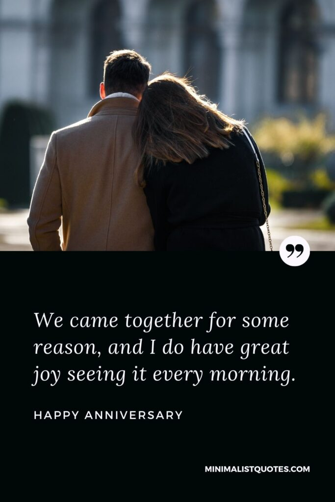 Anniversary Wish & Message With HD Image: We came together for some reason, and I do have great joy seeing it every morning. Happy Anniversary!