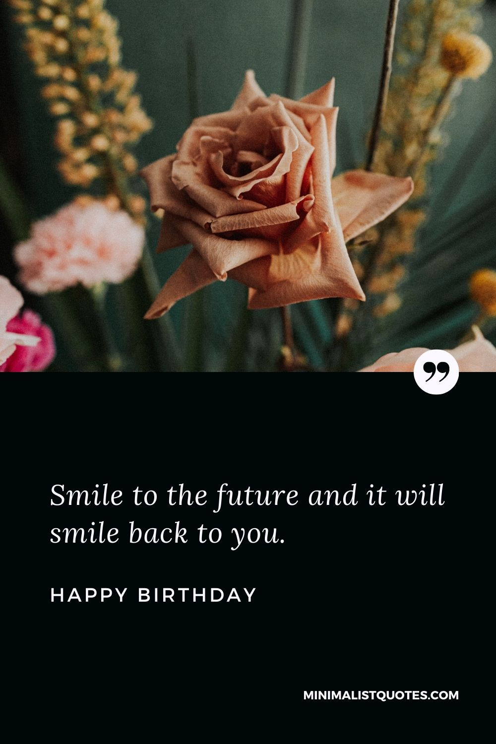 Birthday Wish & Message With Image: Smile to the future and it will smile back to you. Happy Birthday!