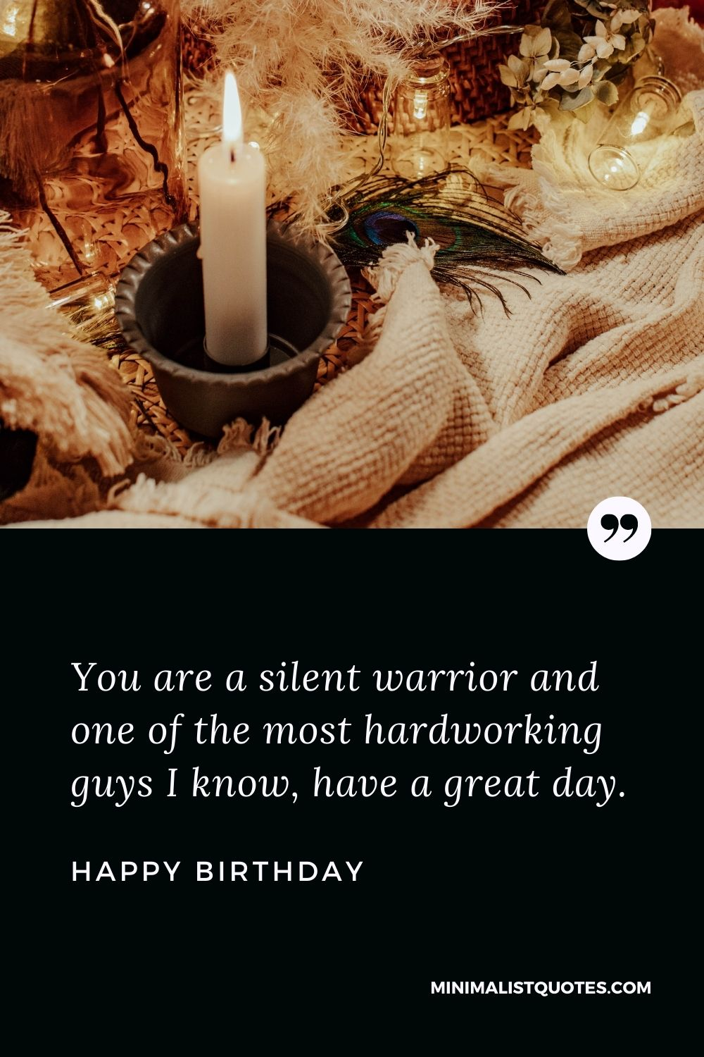 Birthday Wish & Message With HD Image: You are a silent warrior and one of the most hardworking guys I know, have a great day. Happy Birthday!