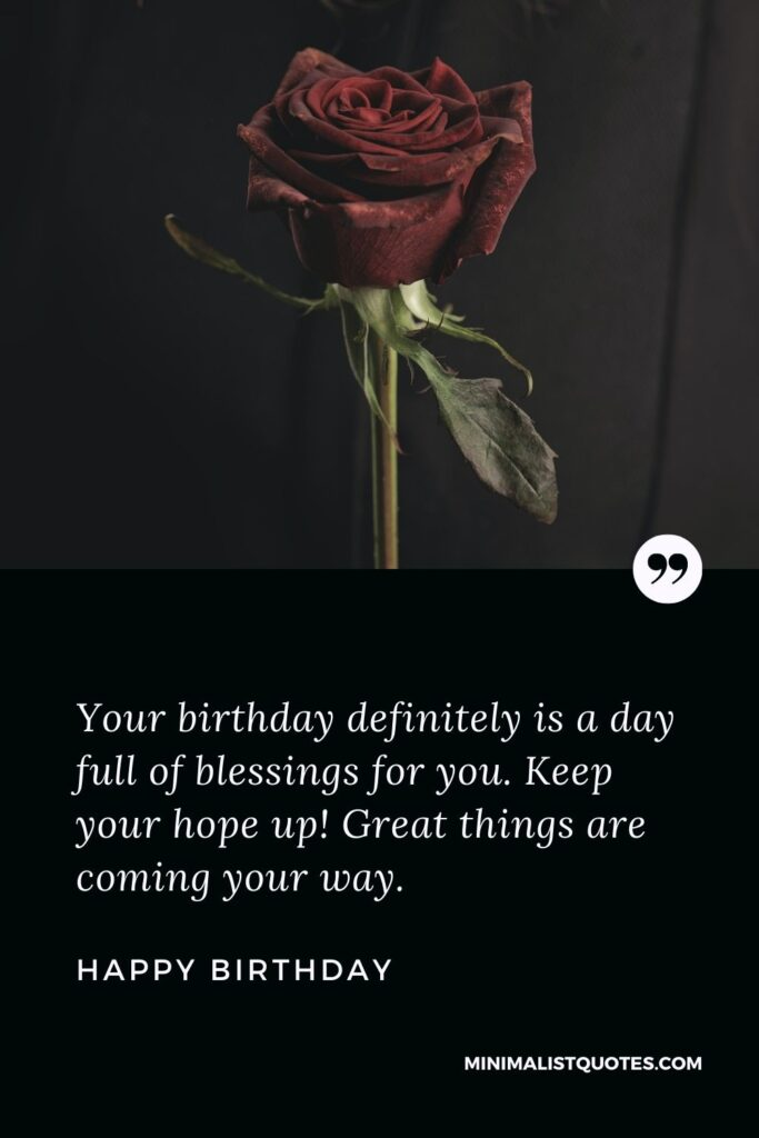 Birthday Wish & Message with HD Image: Your birthday definitely is a day full of blessings for you. Keep your hope up! Great things are coming your way. Happy Birthday!