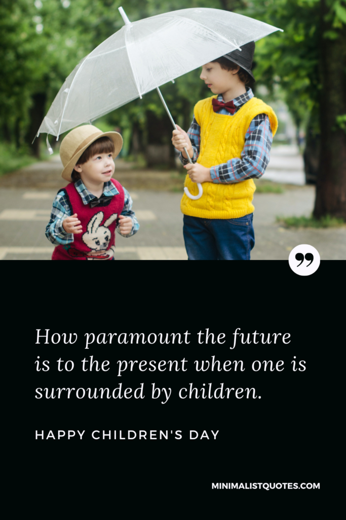 Children's Day Wish & Message with HD Image: How paramount the future is to the present when one is surrounded by children. Happy Children's Day!