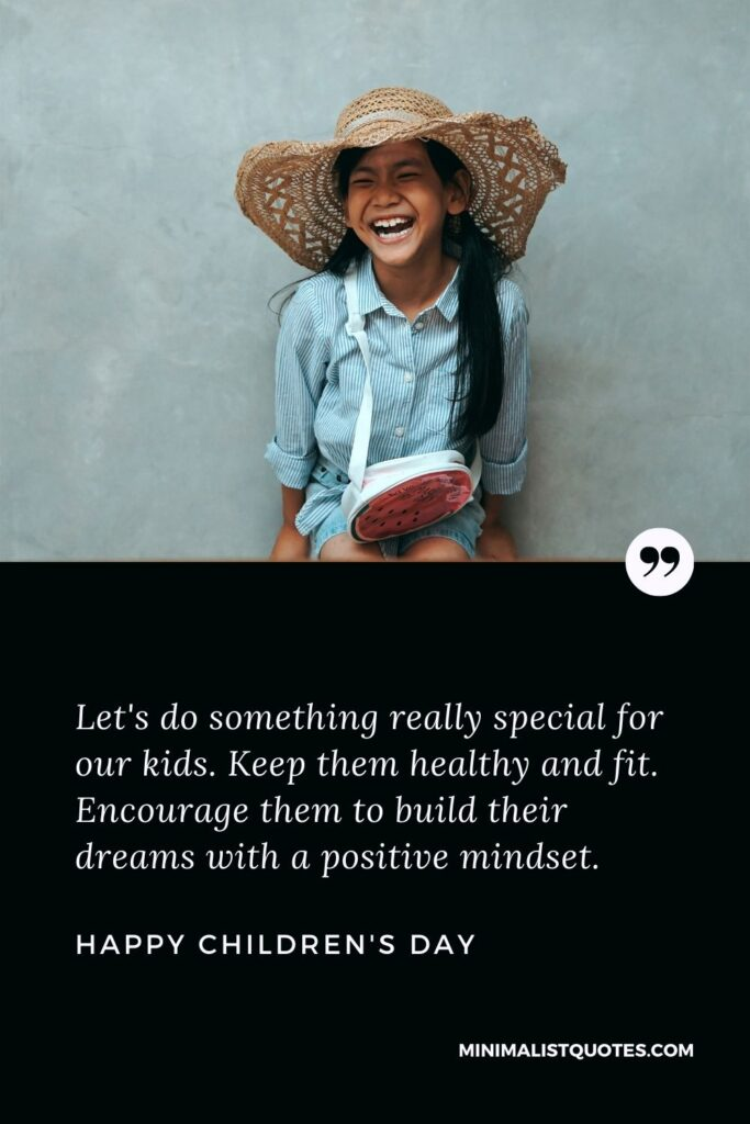 Children's Day Wish & Message With HD Image: Let's do something really special for our kids. Keep them healthy and fit. Encourage them to build their dreams with a positive mindset. Happy Children's Day!