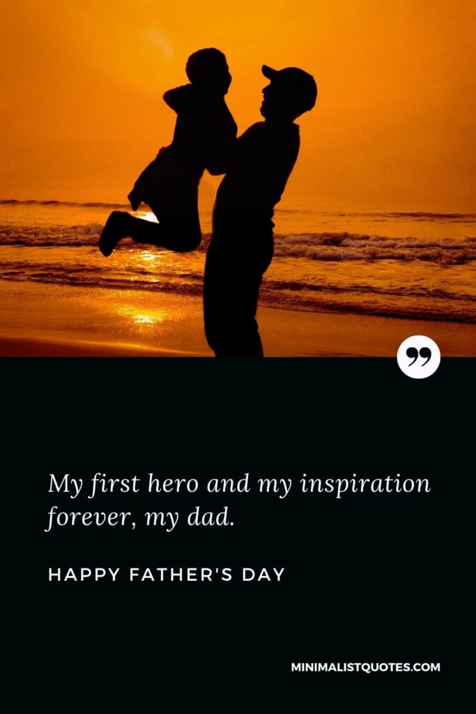 Father's Day Wish & Message With HD Image: My first hero and my inspiration forever, my dad. Happy Father's Day!