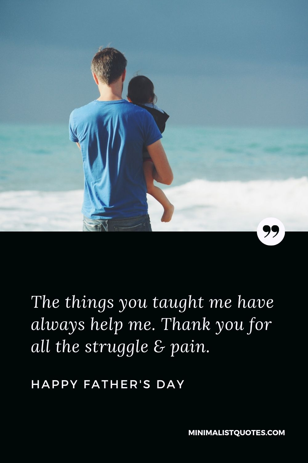 Father's Day Wish & Message With HD Image: The things you taught me have always helpme. Thank you for all the struggle & pain. Happy Father's Day!