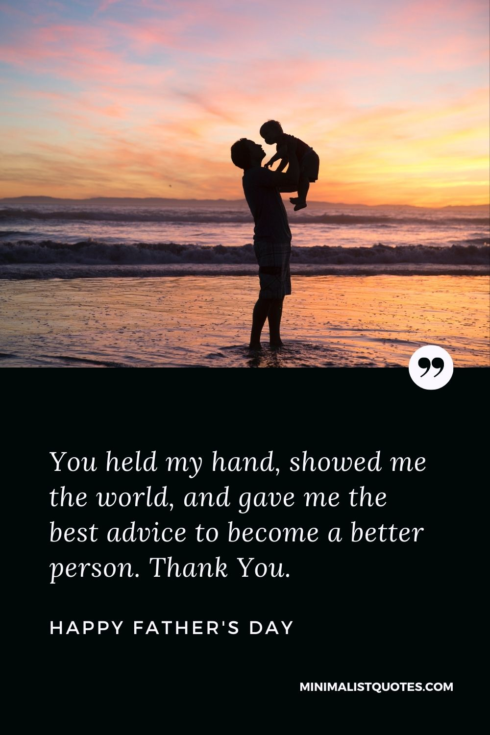 Father's Day Wish & Message With HD Image: You held my hand, showed me the world, and gave me the best advice to become a better person. Thank You. Happy Father's Day!