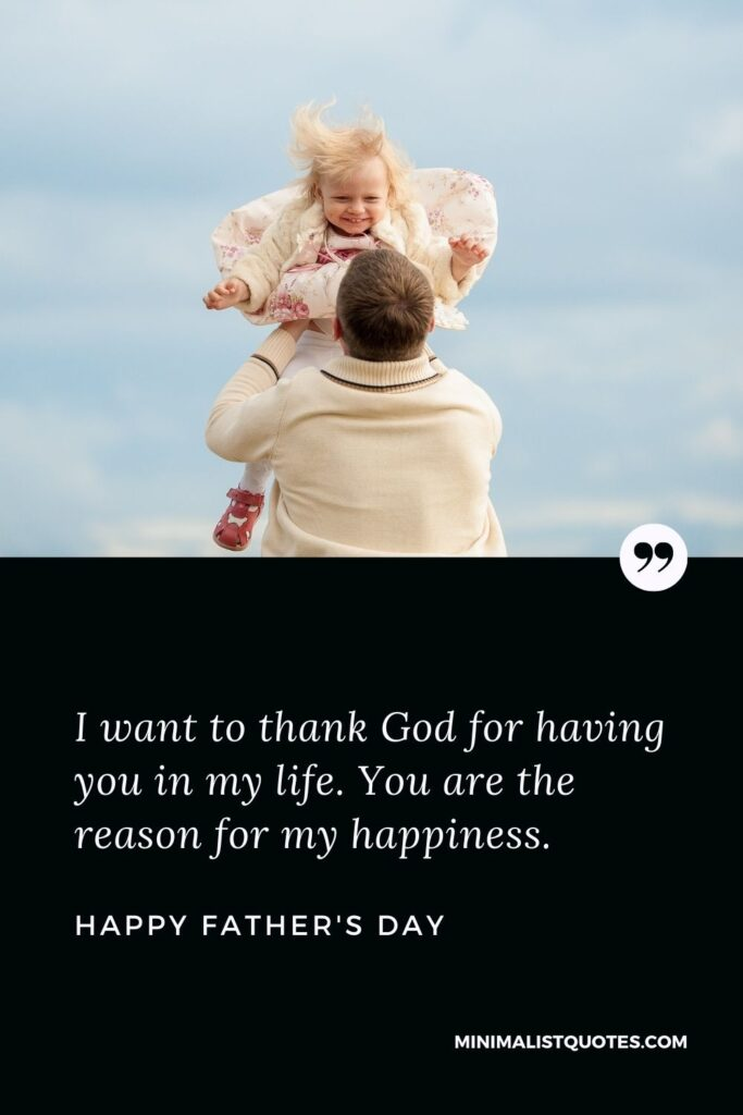 Father's Day wish, message & quote with HD image: I want to thank God for having you in my life. You are the reason for my happiness. Happy Father's Day!