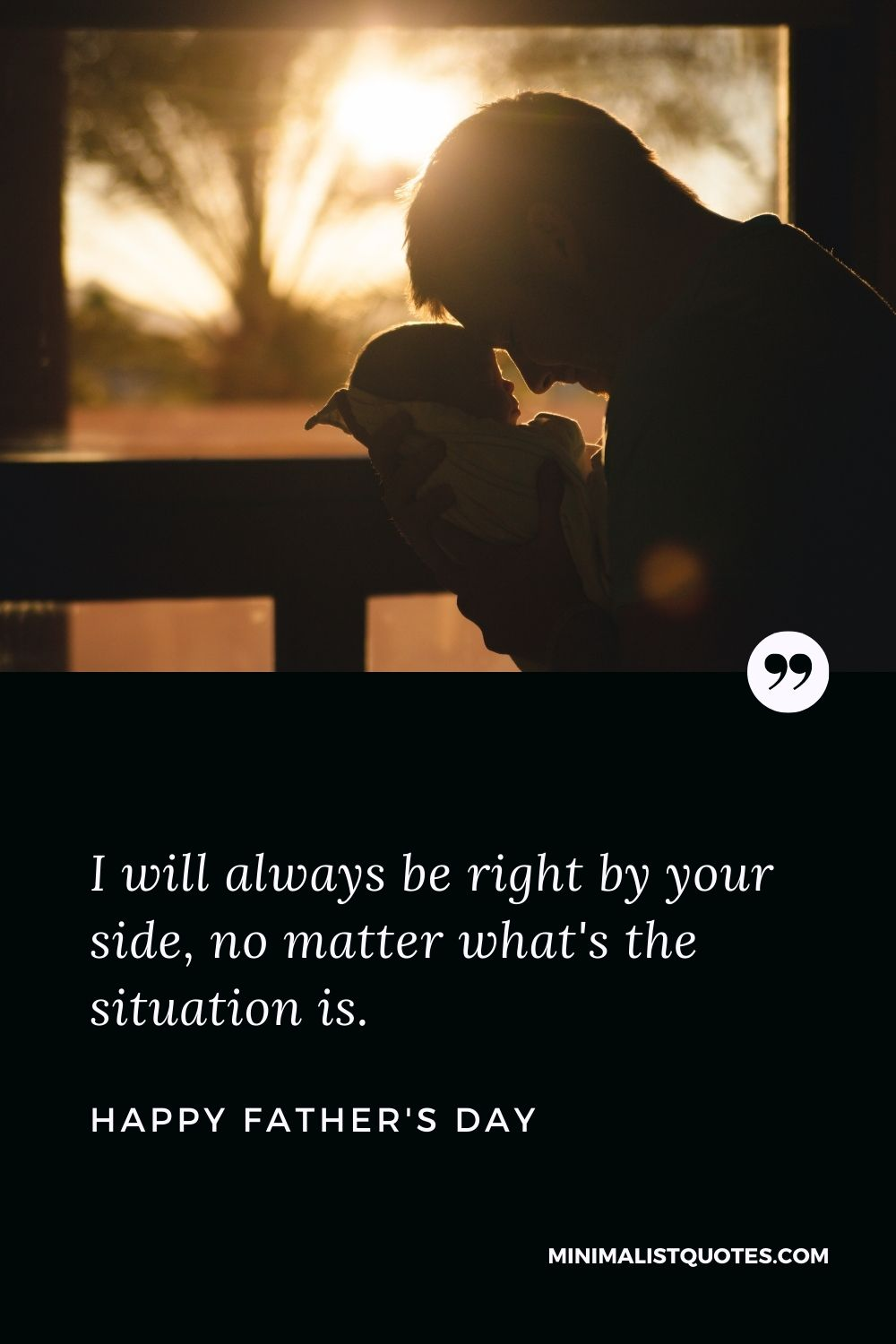 Father's Day wish, message & quote with HD image: I will always be right by your side, no matter what's the situationis. Happy Father's Day!