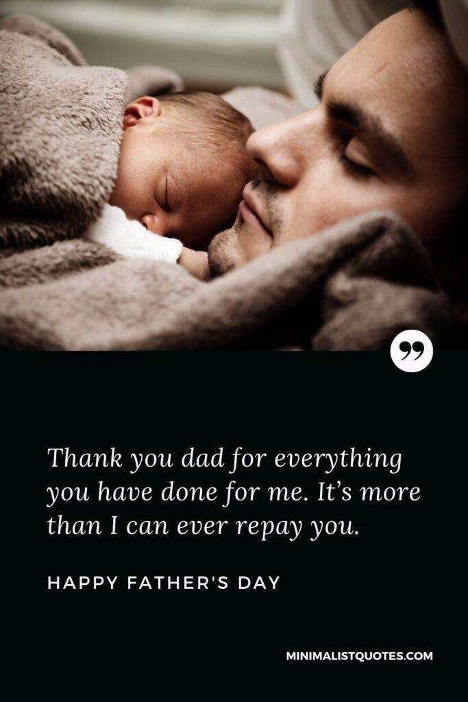Father's day wishes, message & quote with HD image: Thank you dad for everything you have done for me. It's more than I can ever repay you. Happy Father's Day!