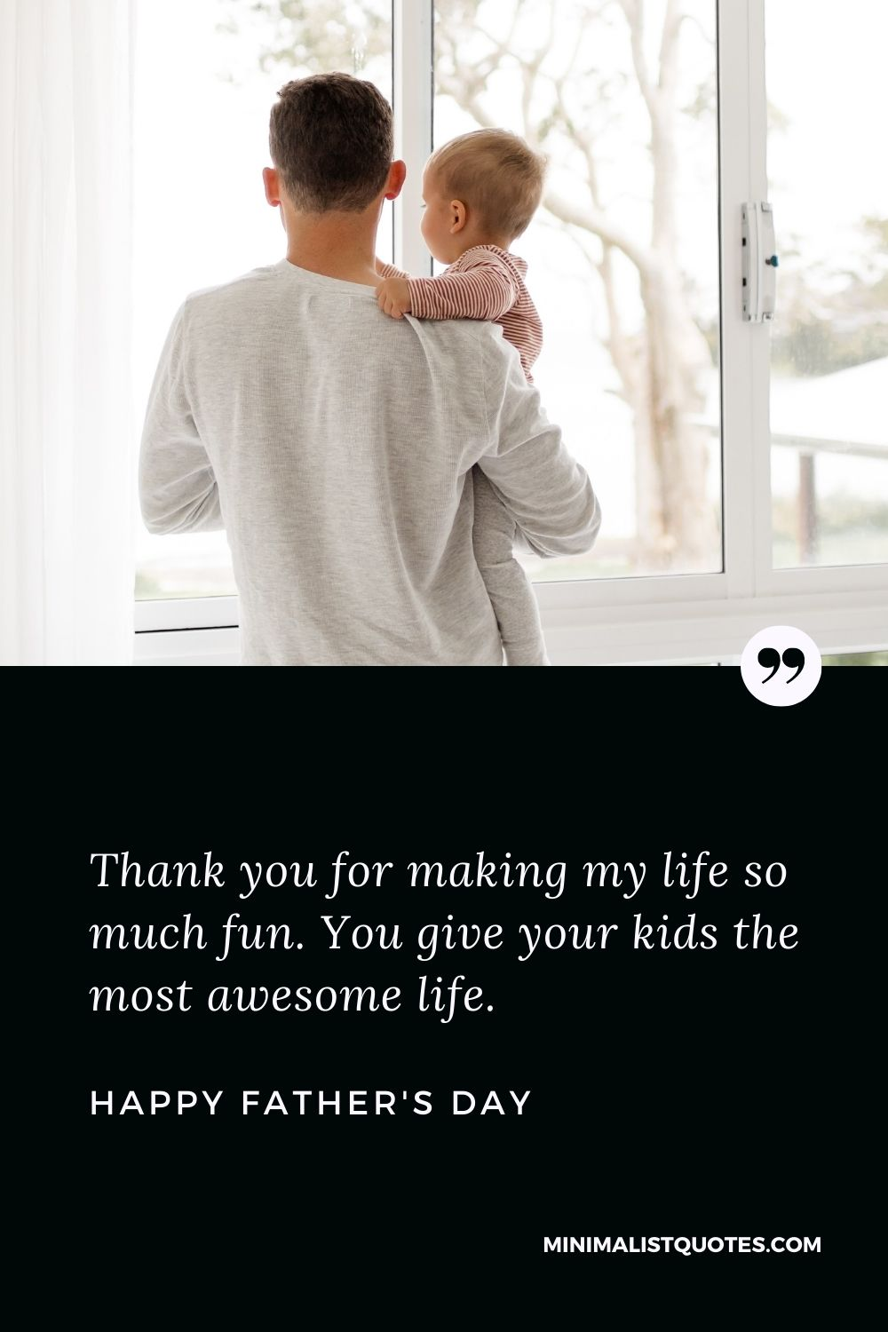 Father's Day wish, message & quote with HD image: Thank you for making my life so much fun. You give your kids the most awesome life. Happy Father's Day!