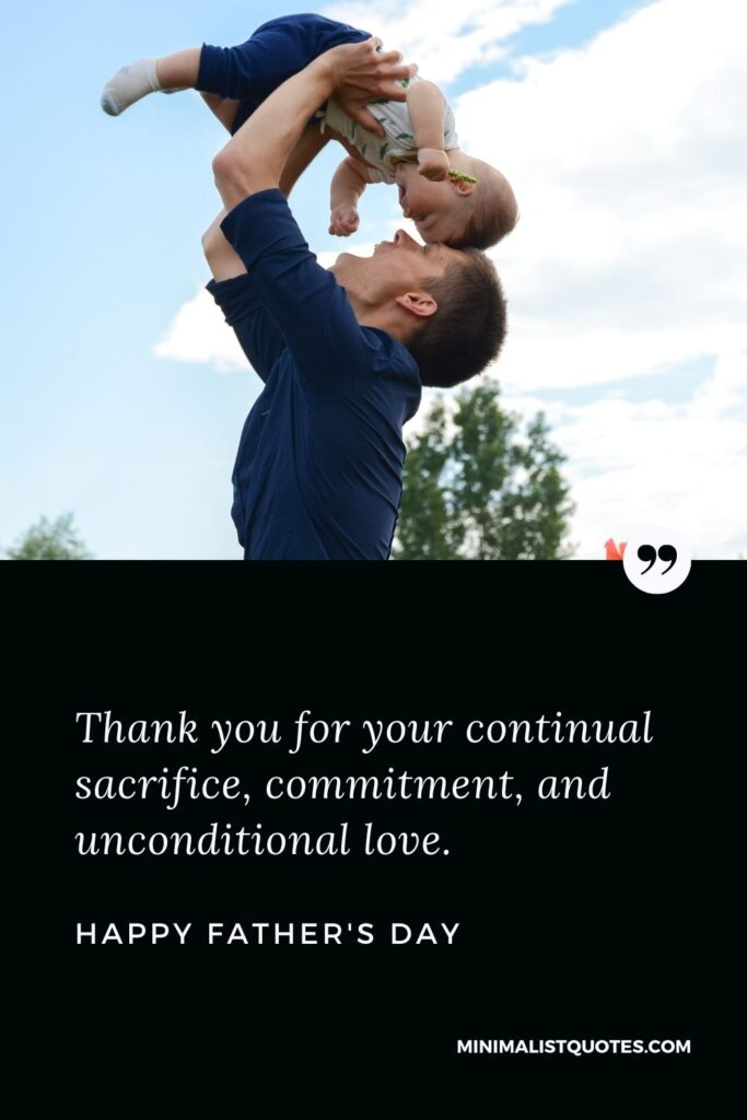 Father's Day wish, message & quote with HD image: Thank you for your continual sacrifice, commitment, and unconditional love. Happy Father's Day!