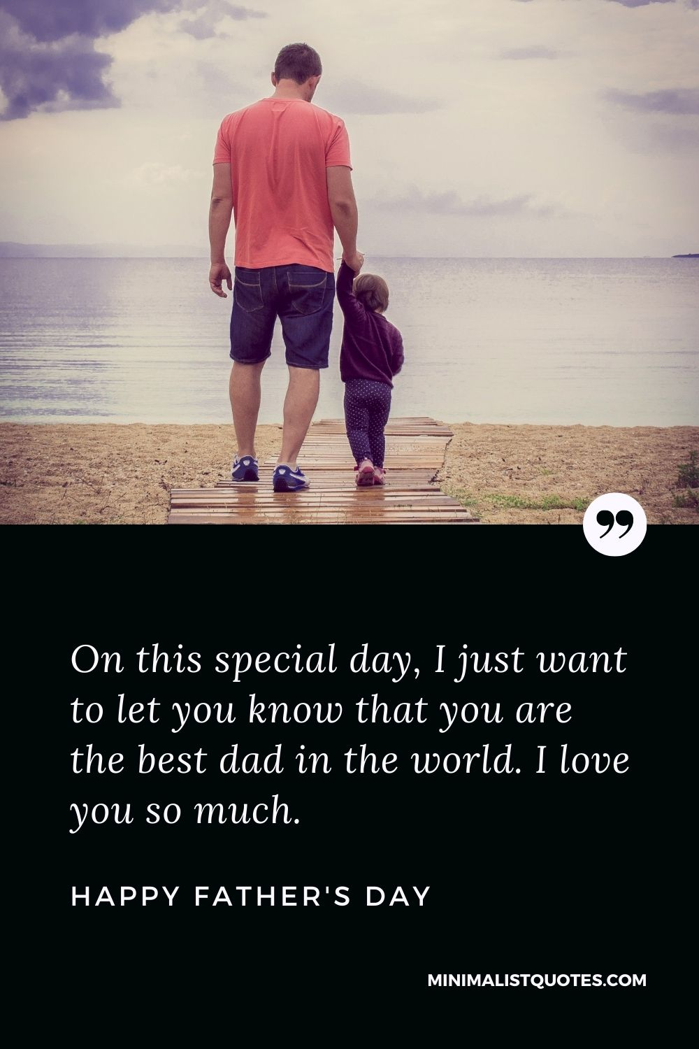 Father's Day wish, message & quote with HD image: On this special day, I just want to let you know that you are the best dad in the world. I love you so much. Happy Father's Day!