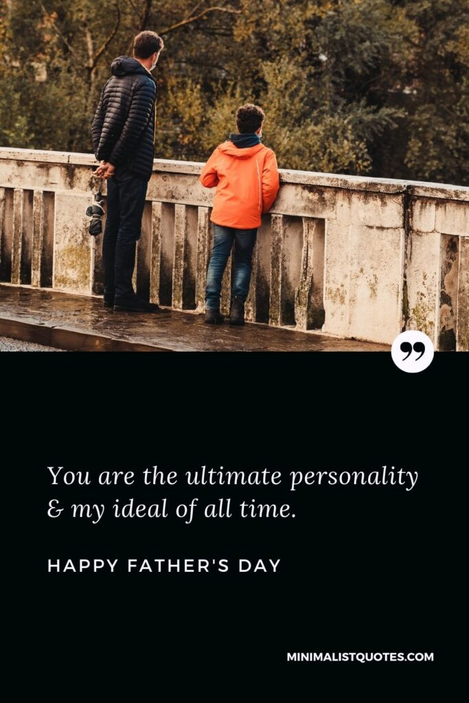 Father's Day wish, message & quote with HD image: You are the ultimate personality & my ideal of all time. Happy Father's Day!