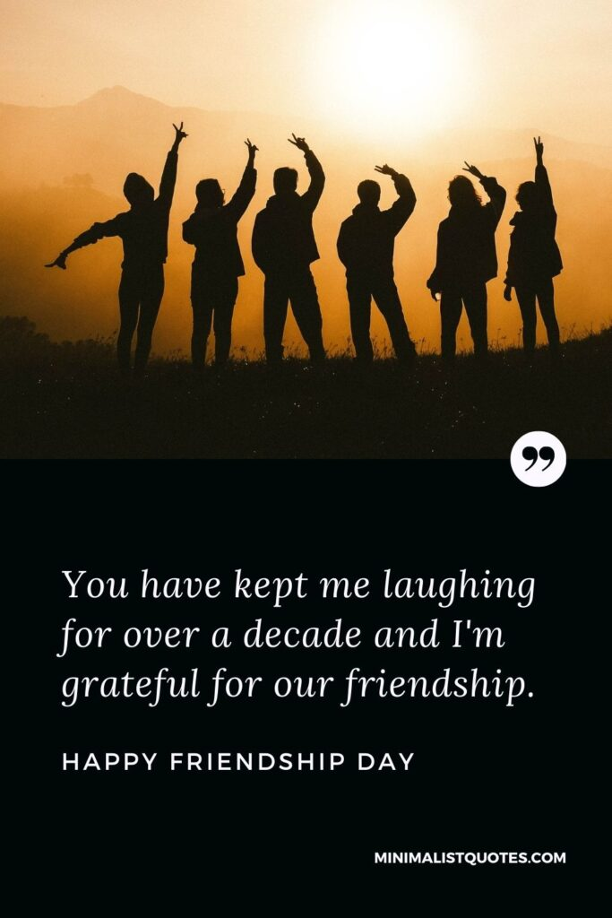 Friendship Day wish, message & quote with HD image: You have kept me laughing for over a decade and I'm grateful for our friendship. Happy Friendship Day!