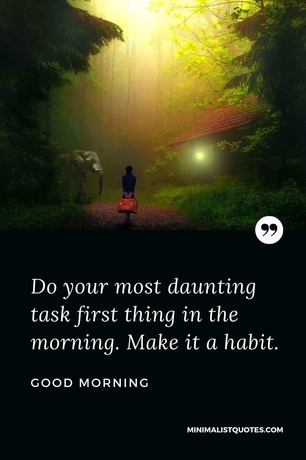 Good Morning Wish & Message With Image: Do yourmost daunting task first thing in the morning.Make it a habit. Good Morning!