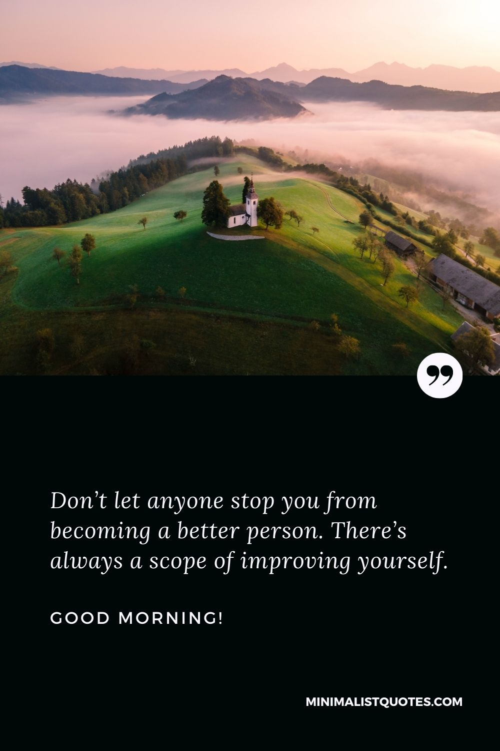 Good Morning Wish & Message With HD Image: Don't let anyone stop you from becoming a better person. There's always a scope of improving yourself. Good Morning!