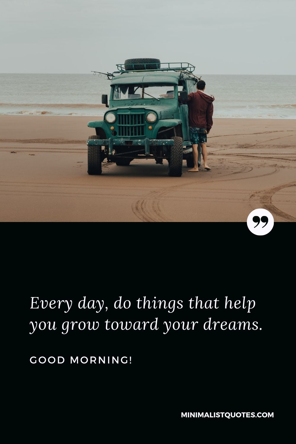 Good Morning Wish & Message With HD Image: Every day, do things that help you grow toward your dreams. Good Morning!