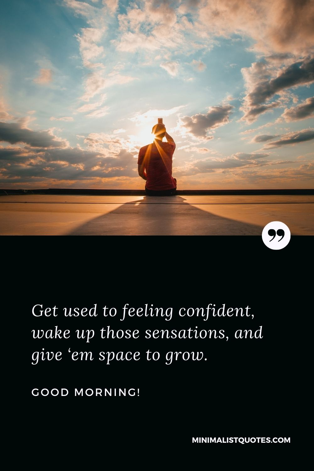 Good Morning Wish & Message With HD Image: Get used to feeling confident, wake up those sensations, and give 'em space to grow.