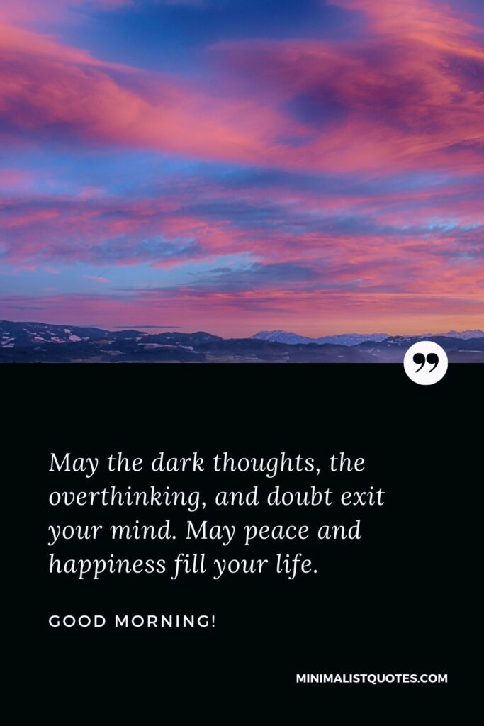 Good Morning Wish & Message With HD Image: May the dark thoughts, the overthinking, and doubt exit your mind. May peace and happiness fill your life.
