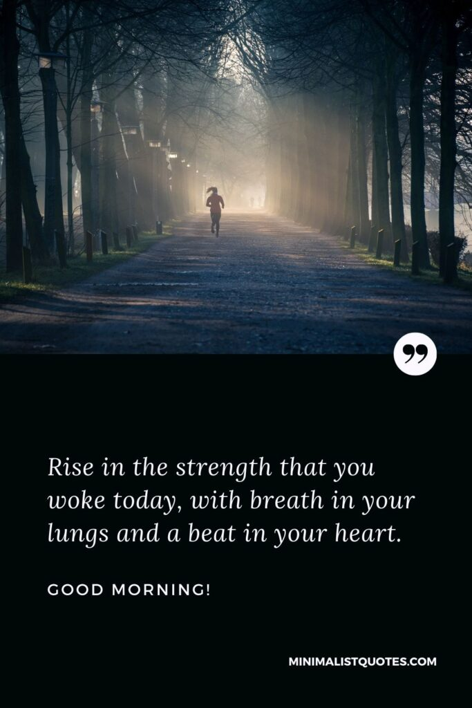 Good Morning Wish & Message With HD Image: Rise in the strength that you woke today, with breath in your lungs and a beat in your heart.
