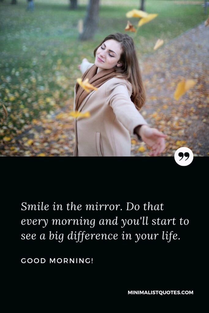 Good Morning Wish & Message With HD Image: Smile in the mirror. Do that every morning and you'll start to see a big difference in your life.