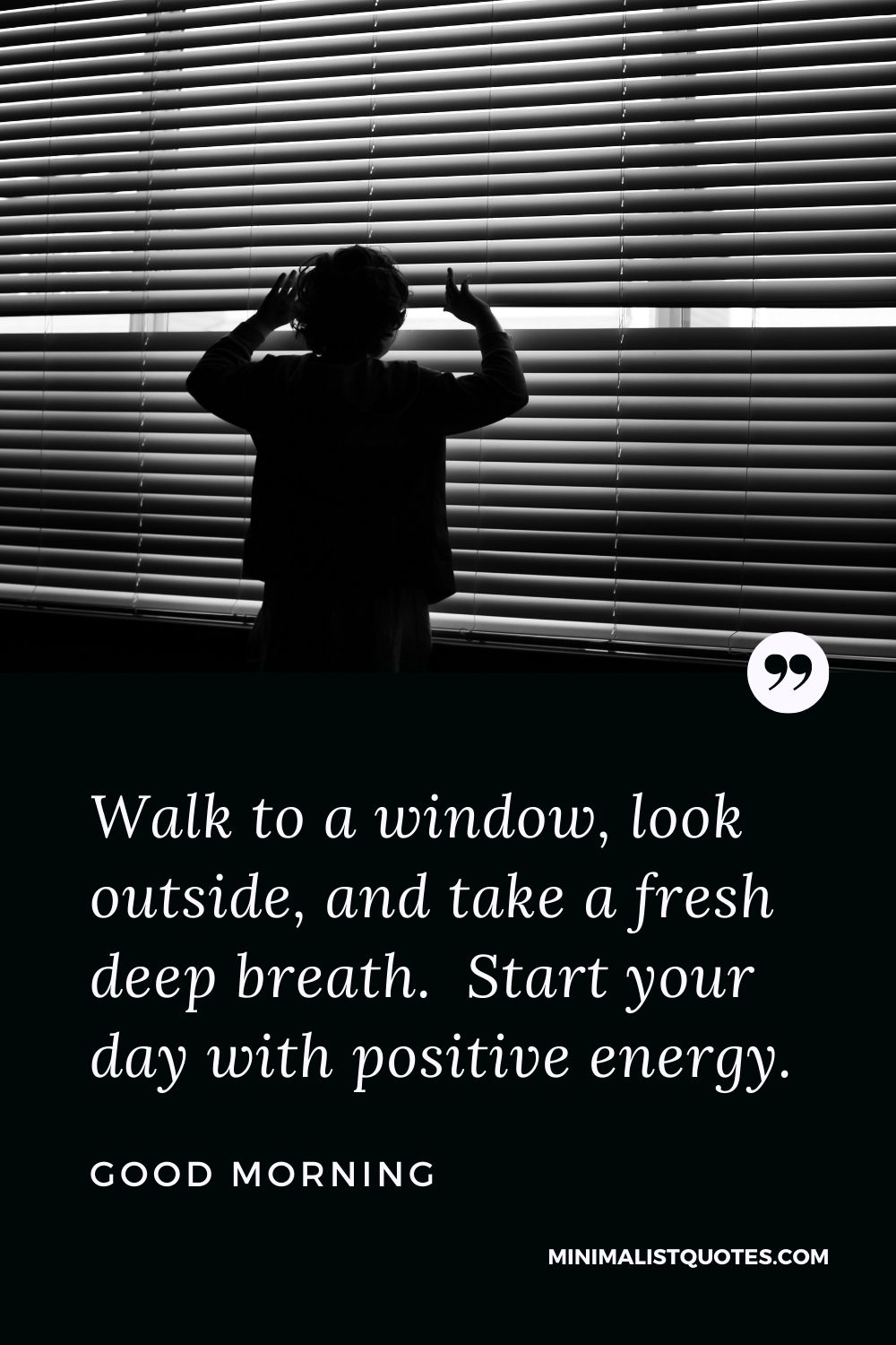 Good Morning Wish & Message With Image: Walk to a window, look outside, and take a fresh deep breath.Start your day with positive energy.