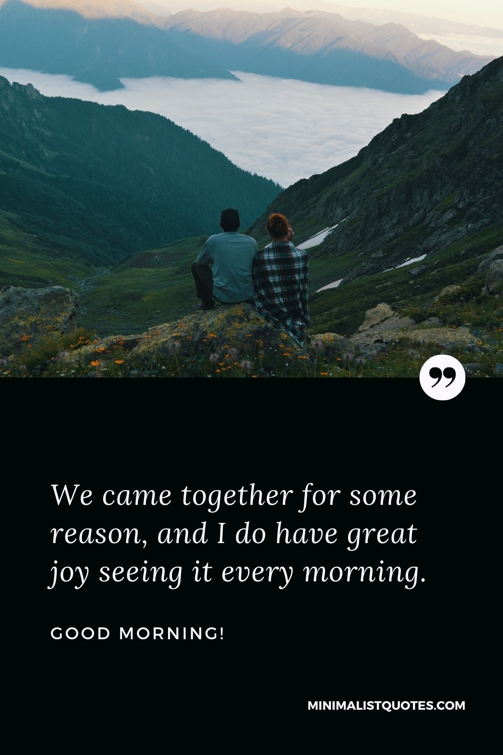 Good Morning Wish & Message With HD Image: We came together for some reason, and I do have great joy seeing it every morning. Good Morning!
