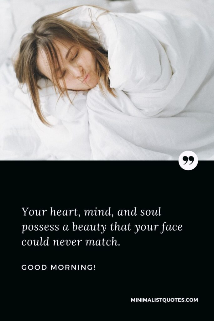 Good Morning Wish & Message With HD Image: Your heart, mind, and soul possess a beauty that your face could never match.