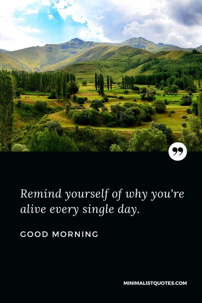 Good Morning Wish & Message: Remind yourself of why you're alive every single day.
