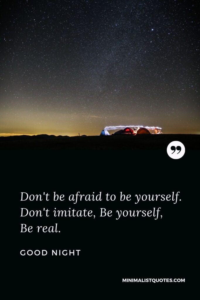 Good Night Wish & Message With Image: Don't be afraid to be yourself. Don't imitate, Be yourself, Be real.