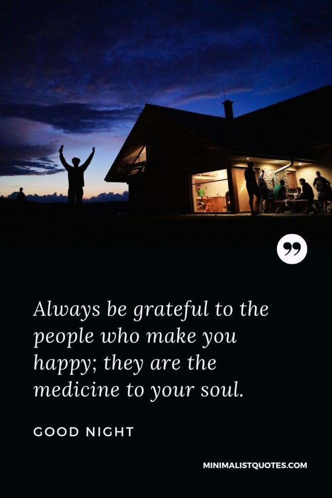 Good Night Wish & Message With Image: Always be grateful to the people who make you happy; they arethe medicine to your soul.