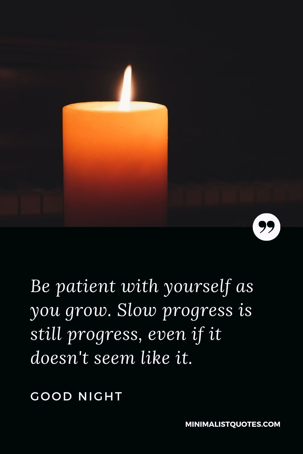Good Night Wish & Message Image: Be patient with yourself as you grow. Slow progress is still progress, even if it doesn't seem like it.
