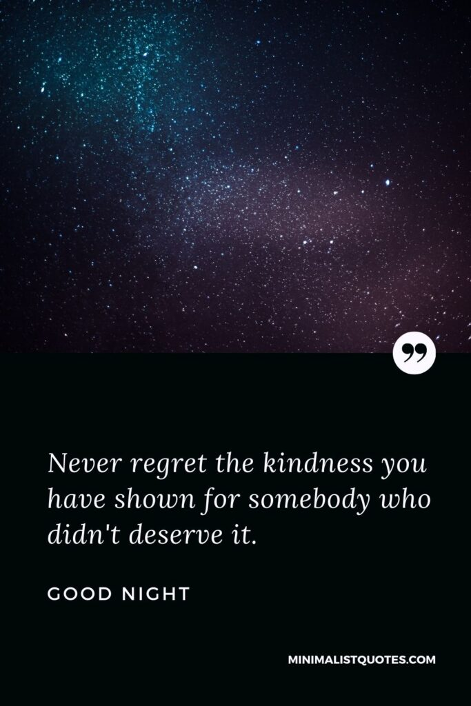 Good Night Wish & Message With Image: Never regret the kindness you have shown for somebodywho didn't deserve it.