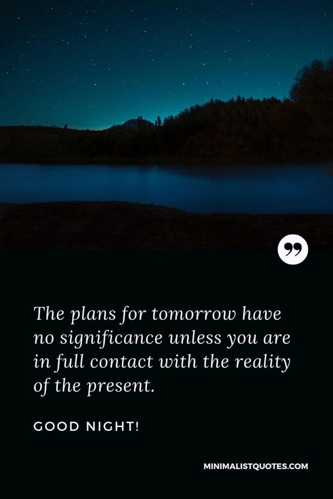 Good Night wish & message with HD image: The plans for tomorrow have no significance unless you are in full contact with the reality of the present.