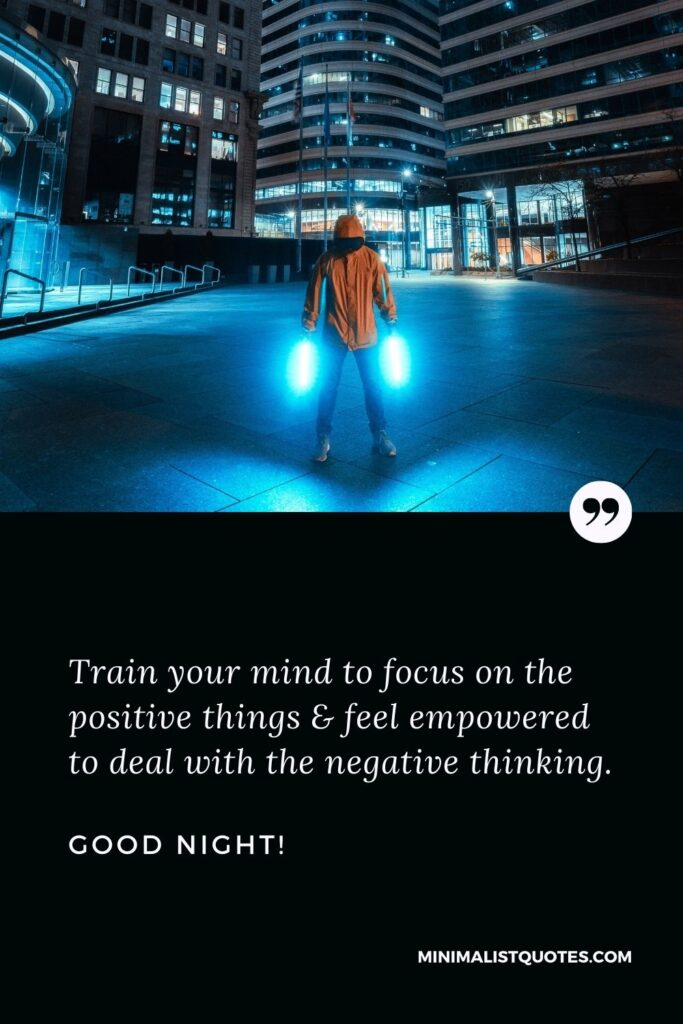 Good Night Wish & Message With Image: Train your mind to focus on the positive things & feel empowered to deal with the negative thinking. Good Night!