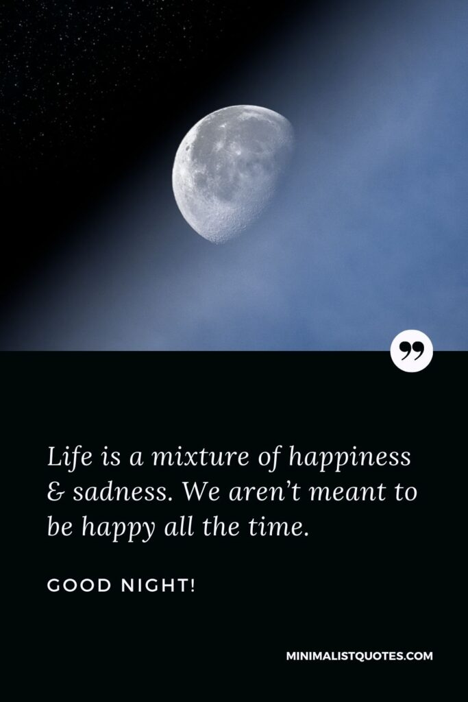 Good Night Wish & Message With Image: Life is a mixture of happiness & sadness.We aren't meant to be happy all the time.