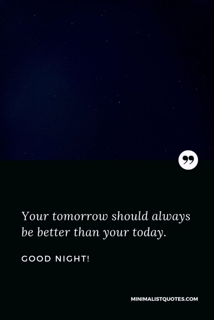 Good Night Wish & Message With HD Image: Your tomorrow should always be better than your today.